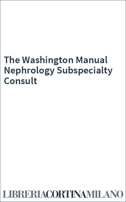 The Washington Manual Nephrology Subspecialty Consult
