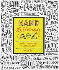 Hand lettering A-Z. Guida creativa per alfabeti artistici