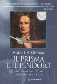 Il prisma e il pendolo. I dieci esperimenti più belli nella storia della scienza