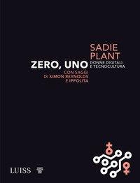 Zero, uno. Donne digitali e tecnocultura