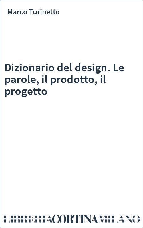 Dizionario del design. Le parole, il prodotto, il progetto