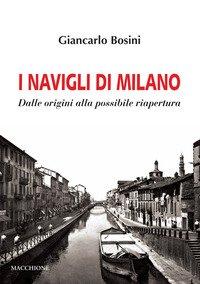 I Navigli di Milano. Dalle origini alla possibile riapertura