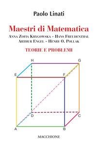 Maestri di matematica. Anna Zofia Krygowska, Hans Freudenthal, Arthur Engel, Henry O. Pollak. Teorie e problemi