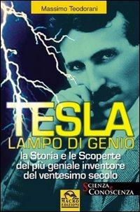 Tesla, lampo di genio. La storia e le scoperte del più geniale inventore del XX secolo