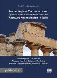 Archeologia e conservazione. Quattro dibattiti-chiave nella storia del restauro archeologico in Italia