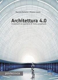 Architettura 4.0. Fondamenti ed esperienze di ricerca progettuale