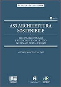AS3 architettura sostenibile. 21 edifici residenziali e 9 edifici ad uso collettivo in formato digitale su DVD