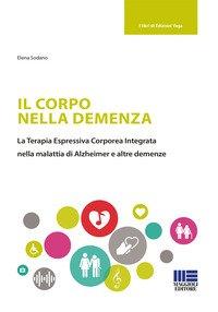 Il corpo nella demenza. La terapia espressiva corporea integrata nella malattia di Alzheimer e altre demenze
