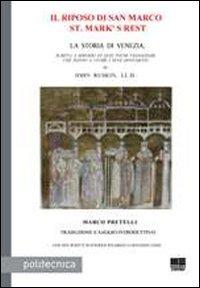 Il riposo di San Marco-St. Mark's rest. La storia di Venezia, scritta a servizio di quei pochi viaggiatori che hanno a cuore i suoi monumenti