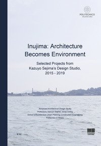 Inujima: Architecture becomes environment. Selected projects from Kazuyo Sejima's design studio (2015-2019)