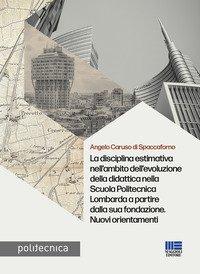 La disciplina estimativa nell'ambito dell'evoluzione della didattica nella Scuola Politecnica Lombarda a partire dalla sua fondazione. Nuovi orientamenti