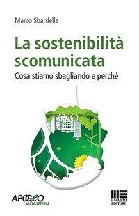 La sostenibilità scomunicata. Cosa stiamo sbagliando e perchè