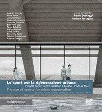 Lo sport per la rigenerazione urbana. Progetti per un centro natatorio a Milano - Porto di Mare. Ediz. italiana e inglese