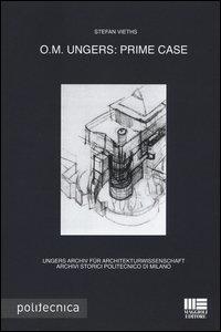 O.M. Ungers. Prime case. Ungers Archiv fur Architekturwissenschaft, Archivi storici Politecnico di Milano. Ediz. italiana e inglese
