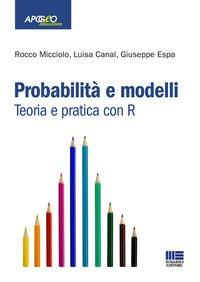 Probabilità e modelli. Teoria e pratica con R