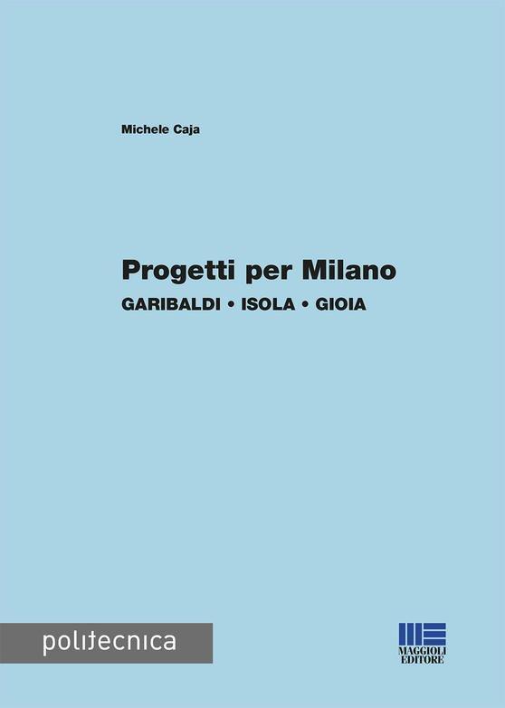 Progetti per Milano. Garibaldi, Isola, Gioia