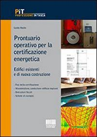 Prontuario operativo per la certificazione energetica. Edifici esistenti e di nuova costruzione