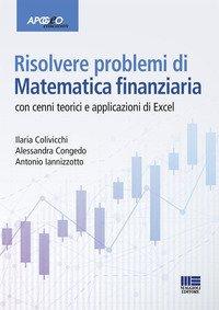 Risolvere problemi di matematica finanziaria. Con cenni teorici e applicazioni in Excel