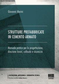 Strutture prefabbricate in cemento armato. Manuale pratico per la progettazione, direzione lavori, collaudo e sicurezza