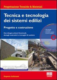Tecnica e tecnologia dei sistemi edilizi. Progetto e costruzione. Con disegni, schemi funzionali, dettagli costruttivi e immagini di cantiere