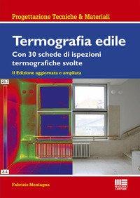 Termografia edile. Con 23 schede di ispezioni termografiche svolte