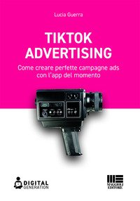 Tik Tok advertising. Come creare perfette campagne ads con l'app del momento