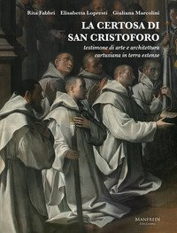 La Certosa di San Cristoforo. Testimone di arte e architettura cartusiana in terra estense