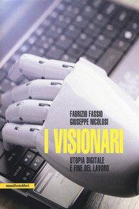 I visionari. Tecnologie e utopie sulla fine del lavoro