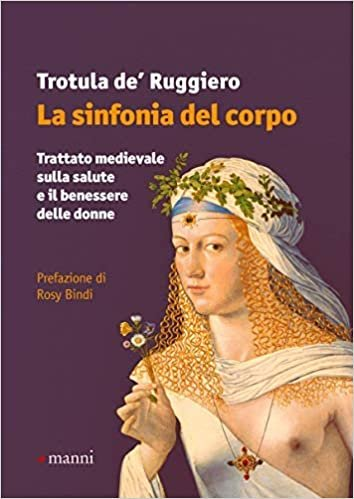 La sinfonia del corpo. Trattato medievale sulla salute e il benessere delle donne