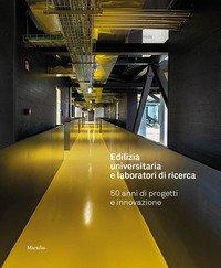 Edilizia universitaria e laboratori di ricerca. 50 anni di progetti e innovazione