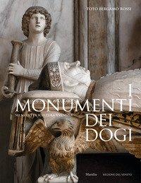 I monumenti dei dogi. Sei secoli di scultura a Venezia