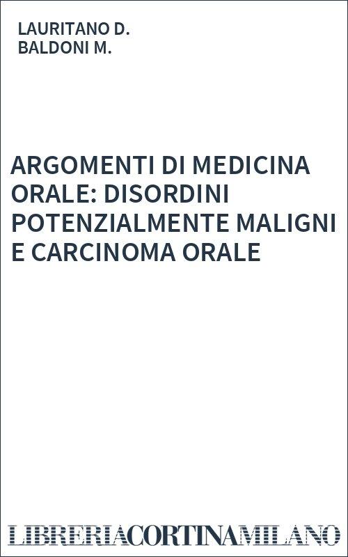 ARGOMENTI DI MEDICINA ORALE: DISORDINI POTENZIALMENTE MALIGNI E CARCINOMA ORALE