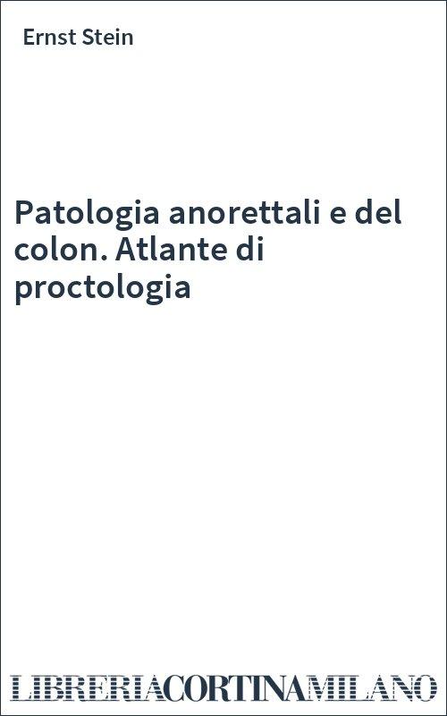 Patologia anorettali e del colon. Atlante di proctologia
