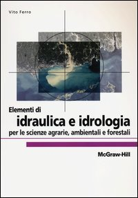 Elementi di idraulica e idrologia per le scienze agrarie, ambientali e forestali