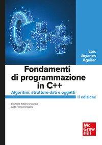 Fondamenti di programmazione in C++. Algoritmi, strutture dati e oggetti