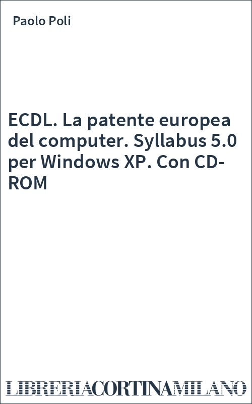 ECDL. La patente europea del computer. Syllabus 5.0 per Windows XP. Con CD-ROM