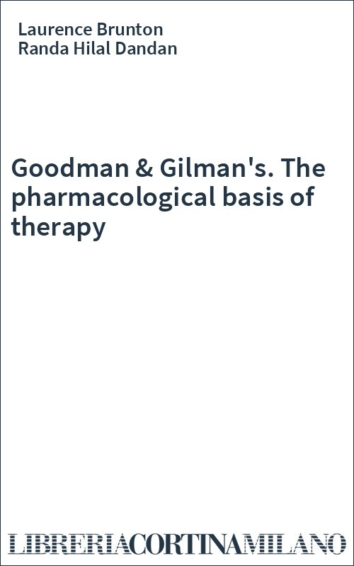 Goodman & Gilman's. The pharmacological basis of therapy