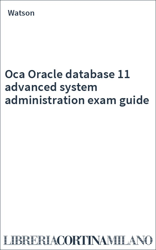Oca Oracle database 11 advanced system administration exam guide