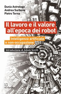 Il lavoro e il valore all'epoca dei robot. Intelligenza artificiale e non-occupazione