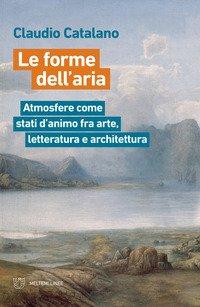 Le forme dell'aria. Atmosfere come stati d'animo fra arte, letteratura e architettura