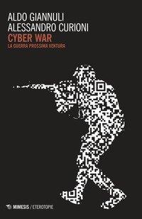 Cyber war. La guerra prossima ventura
