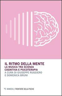 Il ritmo della mente. La musica tra scienza cognitiva e psicoterapia