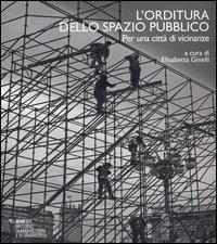 L'orditura dello spazio pubblico. Per una città di vicinanze. Ediz. italiana e inglese