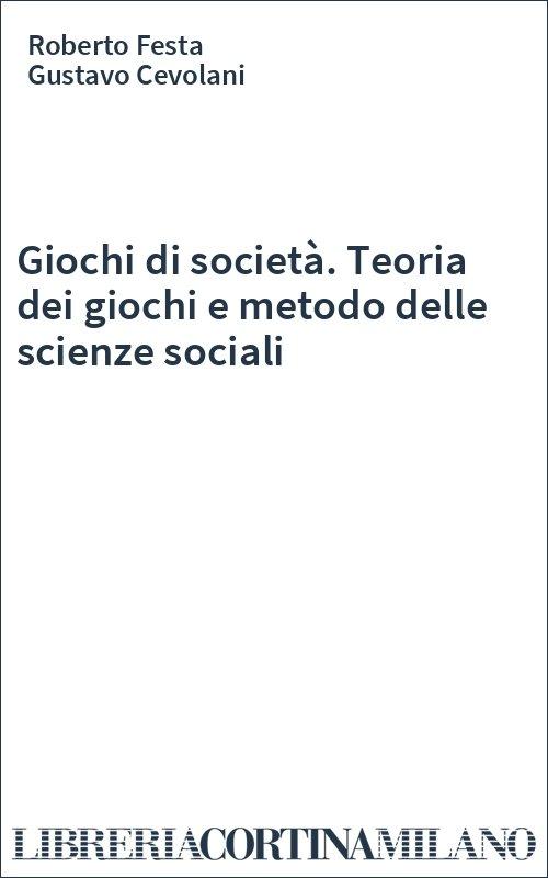 Giochi di società. Teoria dei giochi e metodo delle scienze sociali