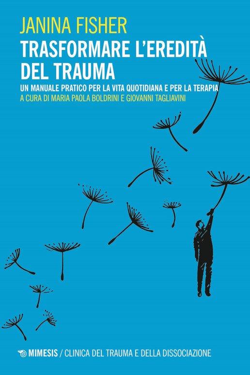 Trasformare l'eredità del trauma. Un manuale pratico per per la vita quotidiana e per la terapia