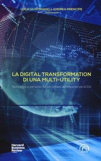 La digital transformation di una multi-utility. Tecnologia e persone, fattori chiave dell'esperienza ACEA