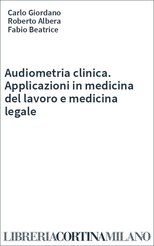 Audiometria clinica. Applicazioni in medicina del lavoro e medicina legale