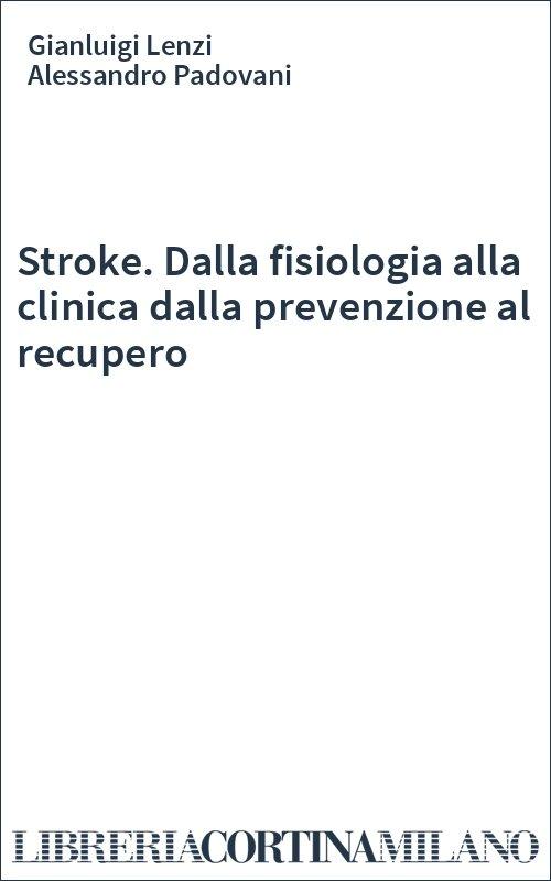 Stroke. Dalla fisiologia alla clinica dalla prevenzione al recupero