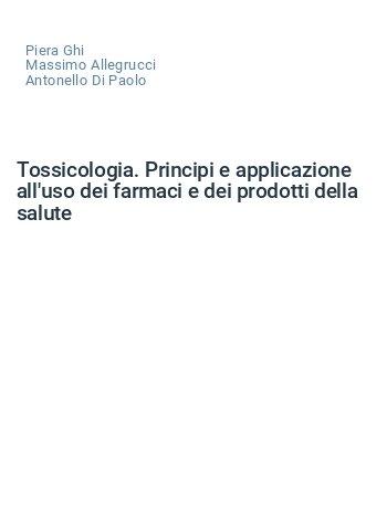 Tossicologia. Principi e applicazione all'uso dei farmaci e dei prodotti della salute