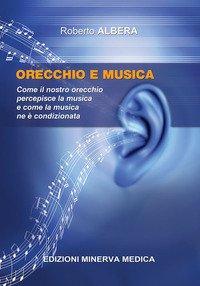 Orecchio e musica. Come il nostro orecchio percepisce la musica e come la musica ne è condizionata
